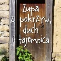 """""""Zupa z pokrzyw, duch i tajemnica"""" Izabeli Chojnackiej-Skibickiej"""
